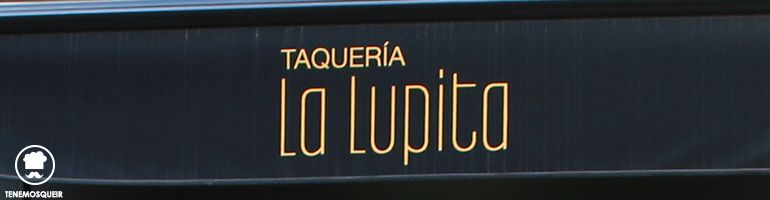 A Restaurante Mexicano Madrid Taqueria La Lupita Tenemosqueir